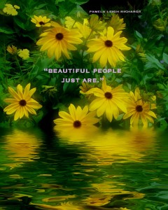 Yellow Flowers Reflecting Pamela quote Beautiful people