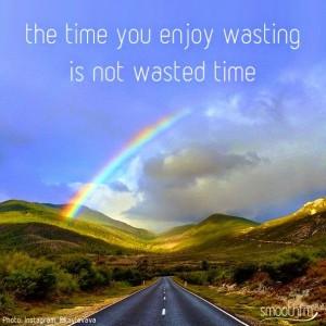 waste time it is a good feeling